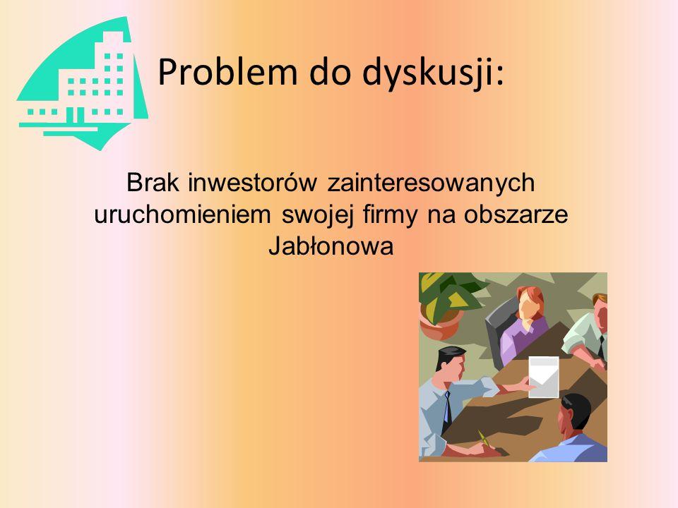 Problem do dyskusji: Brak inwestorów zainteresowanych uruchomieniem swojej firmy na obszarze Jabłonowa