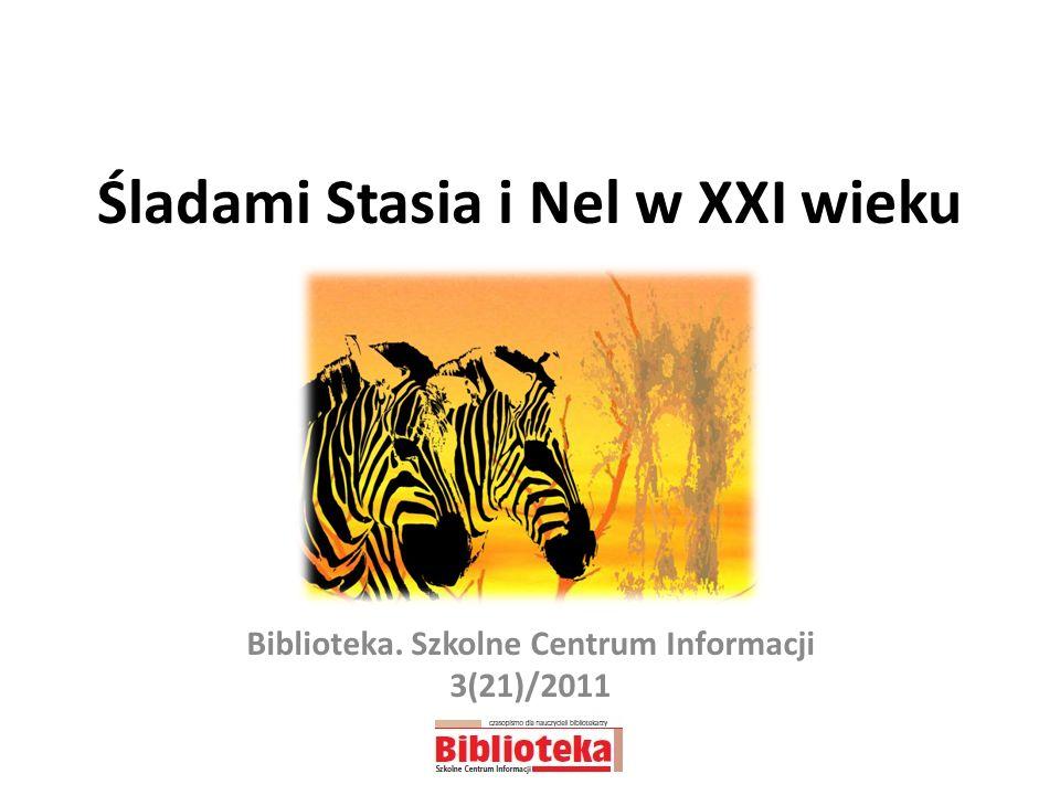 Śladami Stasia i Nel w XXI wieku Biblioteka. Szkolne Centrum Informacji 3(21)/2011