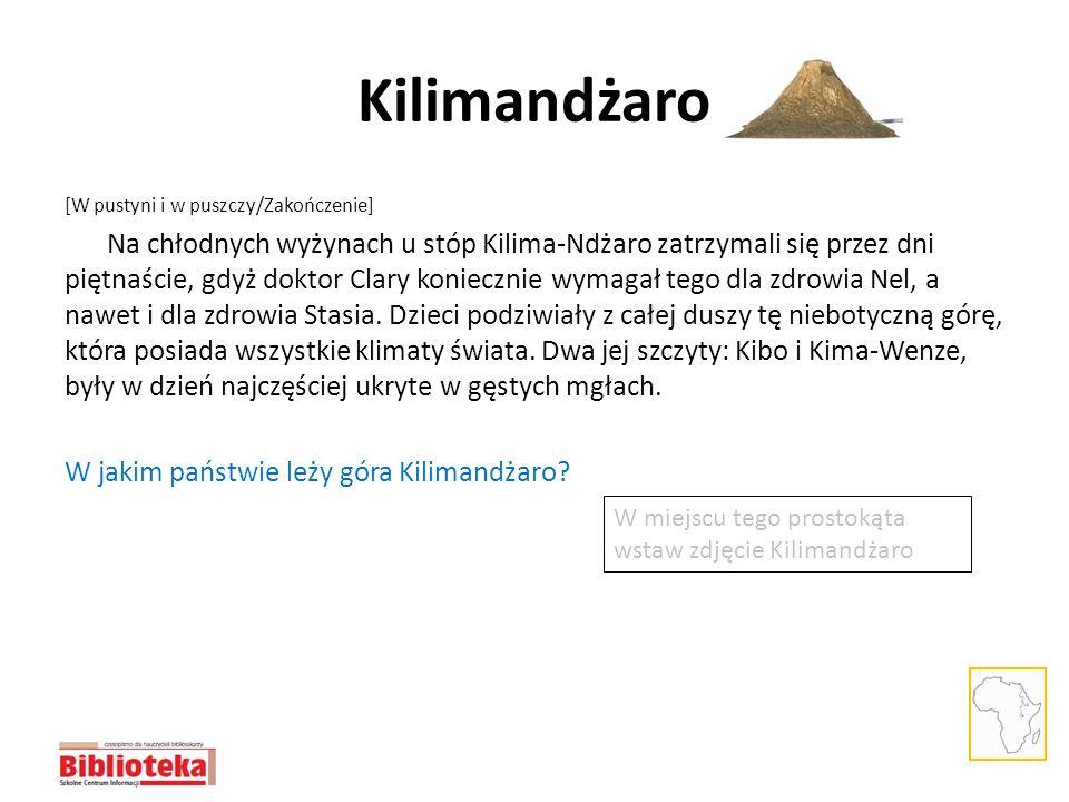 Kilimandżaro [W pustyni i w puszczy/Zakończenie] Na chłodnych wyżynach u stóp Kilima-Ndżaro zatrzymali się przez dni piętnaście, gdyż doktor Clary kon