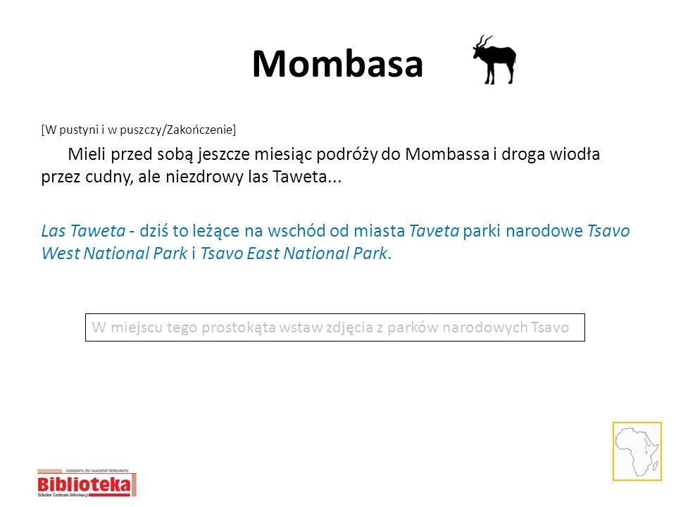 Mombasa [W pustyni i w puszczy/Zakończenie] Mieli przed sobą jeszcze miesiąc podróży do Mombassa i droga wiodła przez cudny, ale niezdrowy las Taweta.