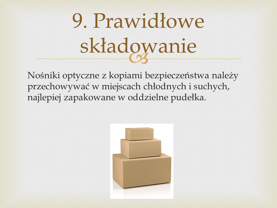 Nośniki optyczne z kopiami bezpieczeństwa należy przechowywać w miejscach chłodnych i suchych, najlepiej zapakowane w oddzielne pudełka. 9. Prawidłowe