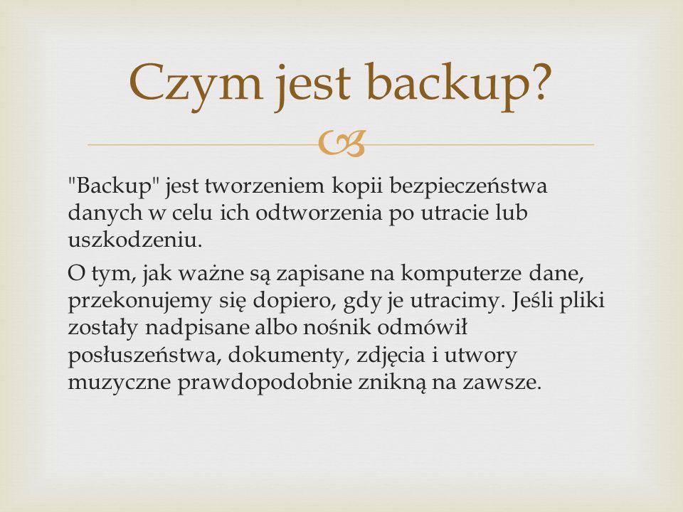 Backup jest tworzeniem kopii bezpieczeństwa danych w celu ich odtworzenia po utracie lub uszkodzeniu.