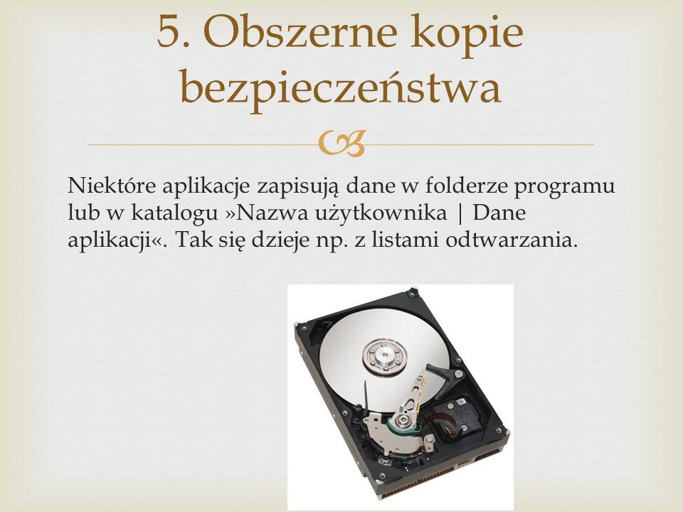Niektóre aplikacje zapisują dane w folderze programu lub w katalogu »Nazwa użytkownika | Dane aplikacji«. Tak się dzieje np. z listami odtwarzania. 5.