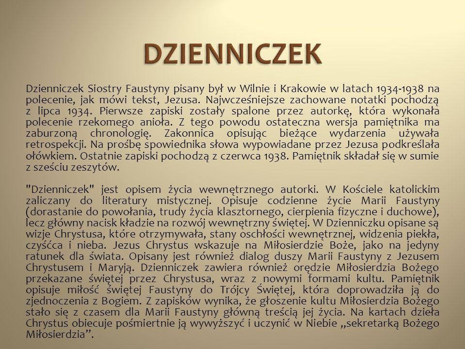 Dzienniczek Siostry Faustyny pisany był w Wilnie i Krakowie w latach 1934-1938 na polecenie, jak mówi tekst, Jezusa. Najwcześniejsze zachowane notatki