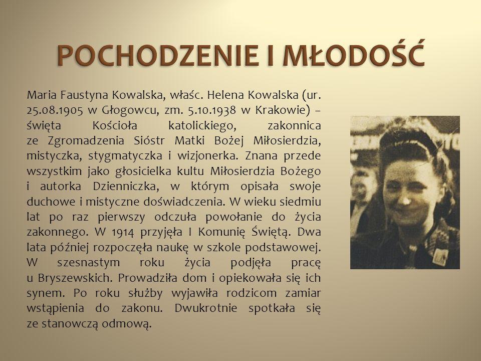 Maria Faustyna Kowalska, właśc. Helena Kowalska (ur. 25.08.1905 w Głogowcu, zm. 5.10.1938 w Krakowie) święta Kościoła katolickiego, zakonnica ze Zgrom