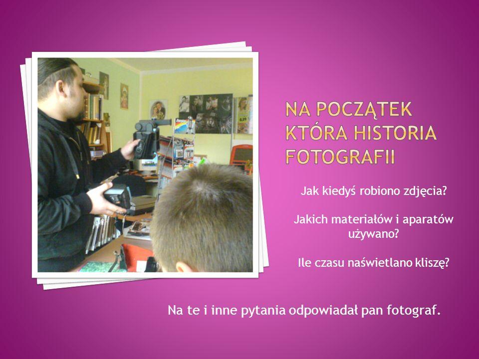 Jak kiedyś robiono zdjęcia? Jakich materiałów i aparatów używano? Ile czasu naświetlano kliszę? Na te i inne pytania odpowiadał pan fotograf.
