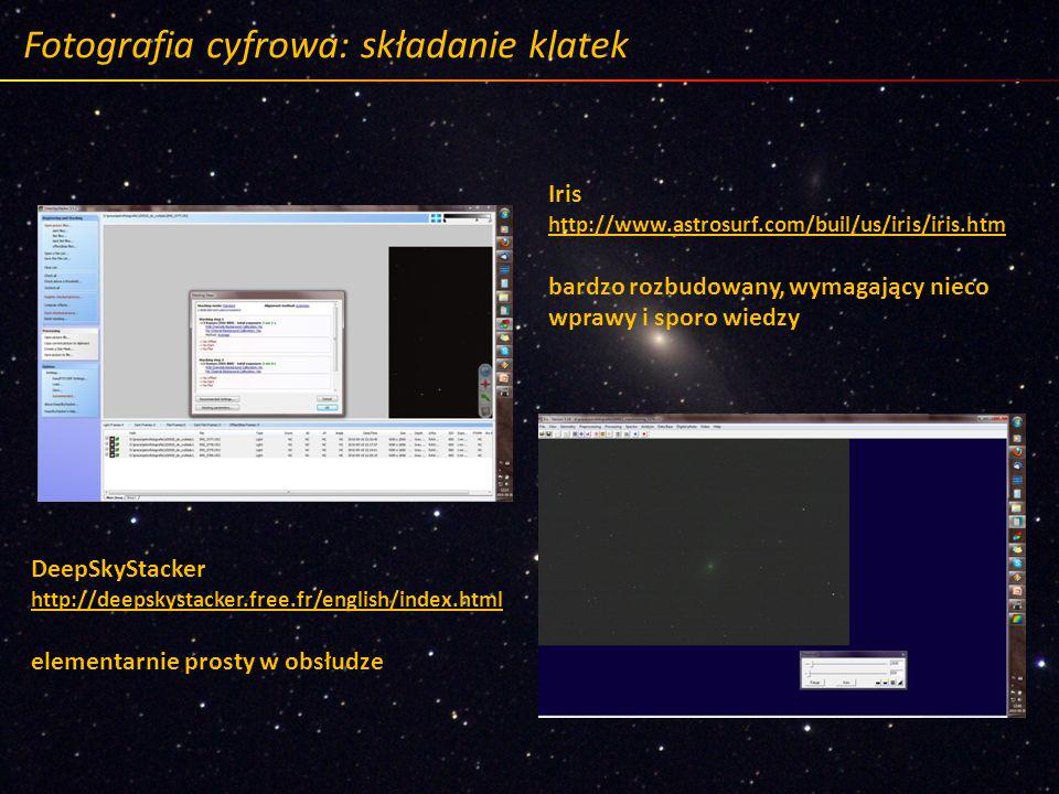 Fotografia cyfrowa: składanie klatek DeepSkyStacker http://deepskystacker.free.fr/english/index.html elementarnie prosty w obsłudze Iris http://www.as