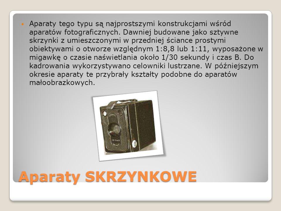 Aparaty SKRZYNKOWE Aparaty tego typu są najprostszymi konstrukcjami wśród aparatów fotograficznych. Dawniej budowane jako sztywne skrzynki z umieszczo