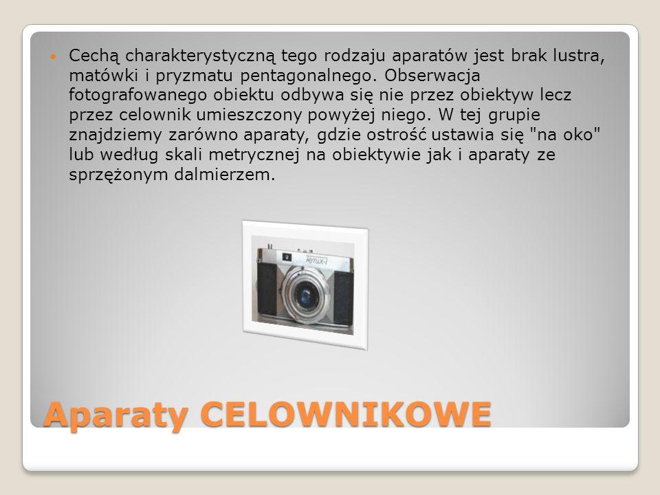 Aparaty CELOWNIKOWE Cechą charakterystyczną tego rodzaju aparatów jest brak lustra, matówki i pryzmatu pentagonalnego. Obserwacja fotografowanego obie