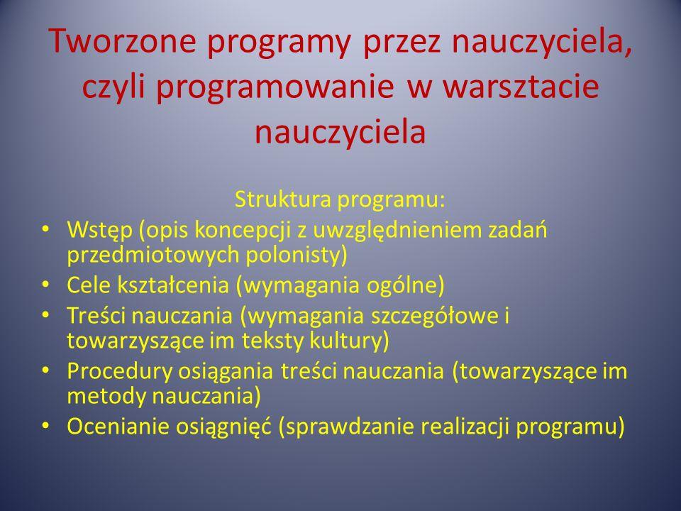 Tworzone programy przez nauczyciela, czyli programowanie w warsztacie nauczyciela Struktura programu: Wstęp (opis koncepcji z uwzględnieniem zadań prz