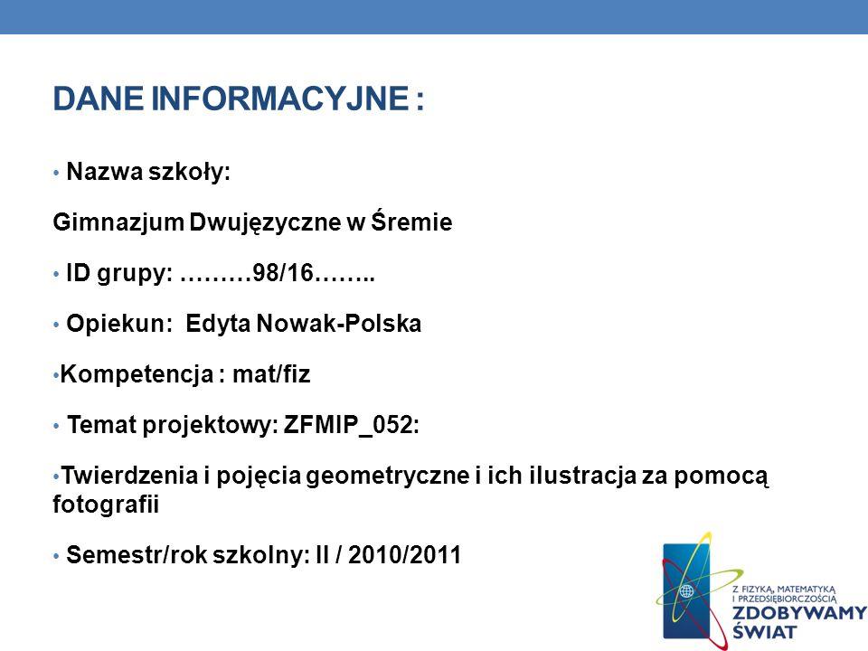 DANE INFORMACYJNE : Nazwa szkoły: Gimnazjum Dwujęzyczne w Śremie ID grupy: ………98/16……..
