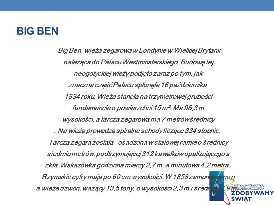 BIG BEN Big Ben- wieża zegarowa w Londynie w Wielkiej Brytanii należąca do Pałacu Westminsterskiego.