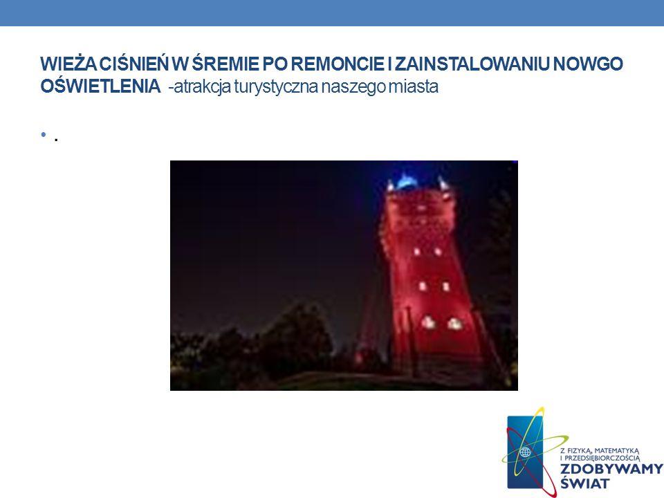 WIEŻA CIŚNIEŃ W ŚREMIE PO REMONCIE I ZAINSTALOWANIU NOWGO OŚWIETLENIA -atrakcja turystyczna naszego miasta.