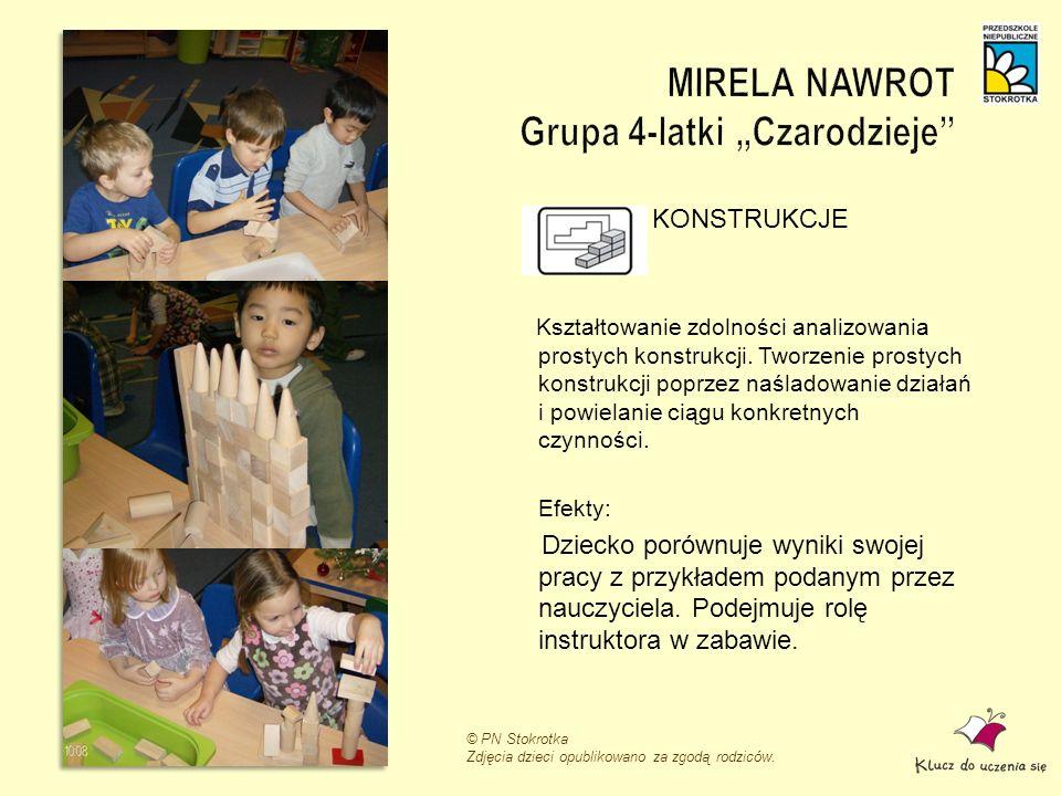 © PN Stokrotka Zdjęcia dzieci opublikowano za zgodą rodziców. KONSTRUKCJE Kształtowanie zdolności analizowania prostych konstrukcji. Tworzenie prostyc