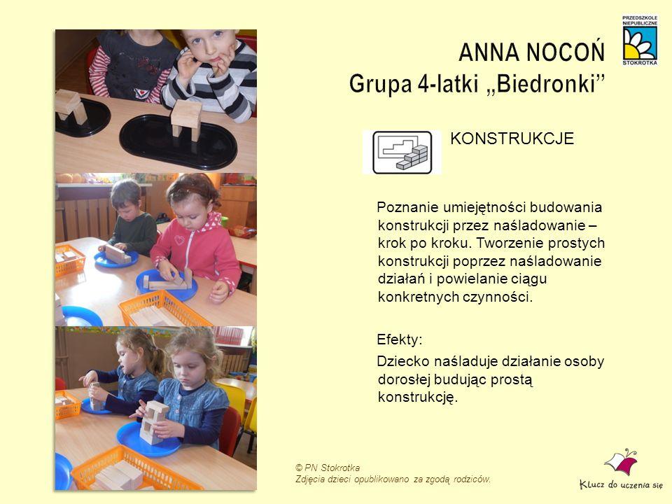 © PN Stokrotka Zdjęcia dzieci opublikowano za zgodą rodziców. KONSTRUKCJE Poznanie umiejętności budowania konstrukcji przez naśladowanie – krok po kro