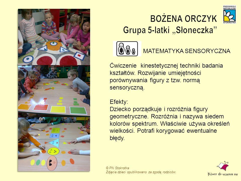 © PN Stokrotka Zdjęcia dzieci opublikowano za zgodą rodziców. MATEMATYKA SENSORYCZNA Ćwiczenie kinestetycznej techniki badania kształtów. Rozwijanie u