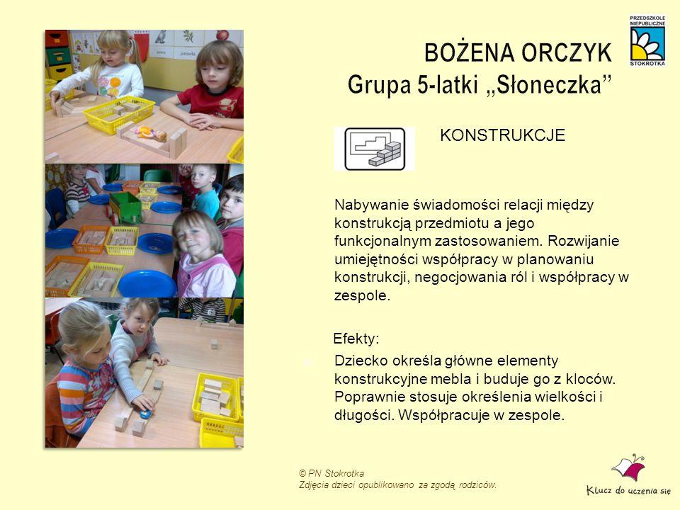 © PN Stokrotka Zdjęcia dzieci opublikowano za zgodą rodziców. KONSTRUKCJE Nabywanie świadomości relacji między konstrukcją przedmiotu a jego funkcjona