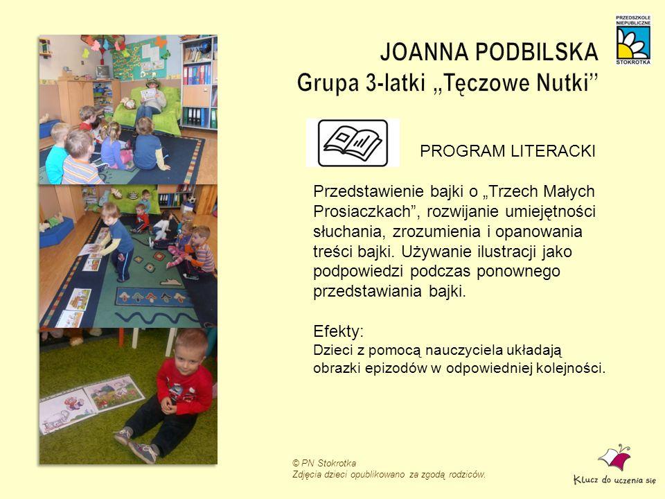 © PN Stokrotka Zdjęcia dzieci opublikowano za zgodą rodziców. PROGRAM LITERACKI Przedstawienie bajki o Trzech Małych Prosiaczkach, rozwijanie umiejętn