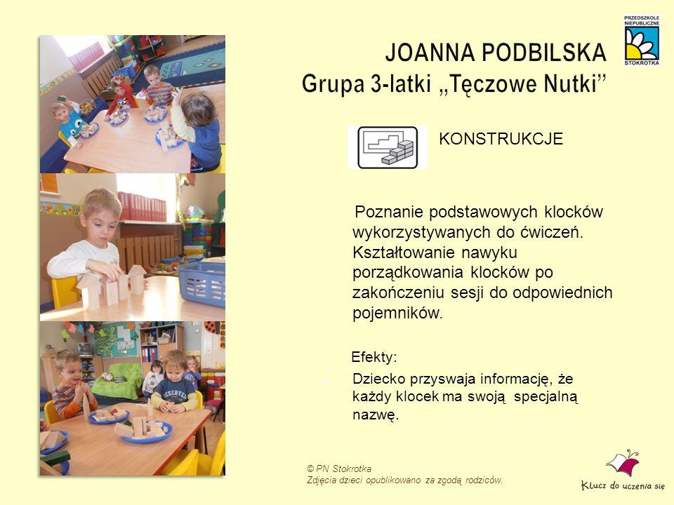 © PN Stokrotka Zdjęcia dzieci opublikowano za zgodą rodziców. KONSTRUKCJE Poznanie podstawowych klocków wykorzystywanych do ćwiczeń. Kształtowanie naw