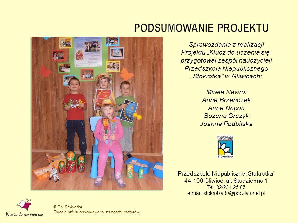 © PN Stokrotka Zdjęcia dzieci opublikowano za zgodą rodziców. Sprawozdanie z realizacji Projektu Klucz do uczenia się przygotował zespół nauczycieli P