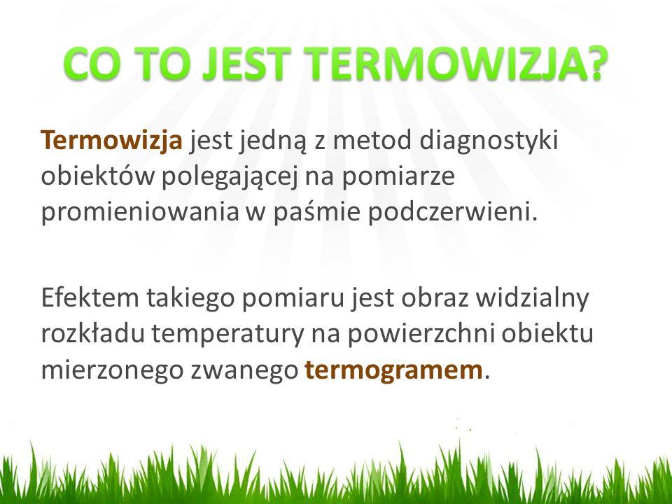 Termowizja jest jedną z metod diagnostyki obiektów polegającej na pomiarze promieniowania w paśmie podczerwieni.