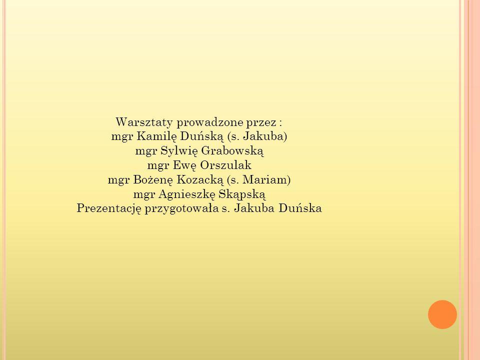 Warsztaty prowadzone przez : mgr Kamilę Duńską (s.