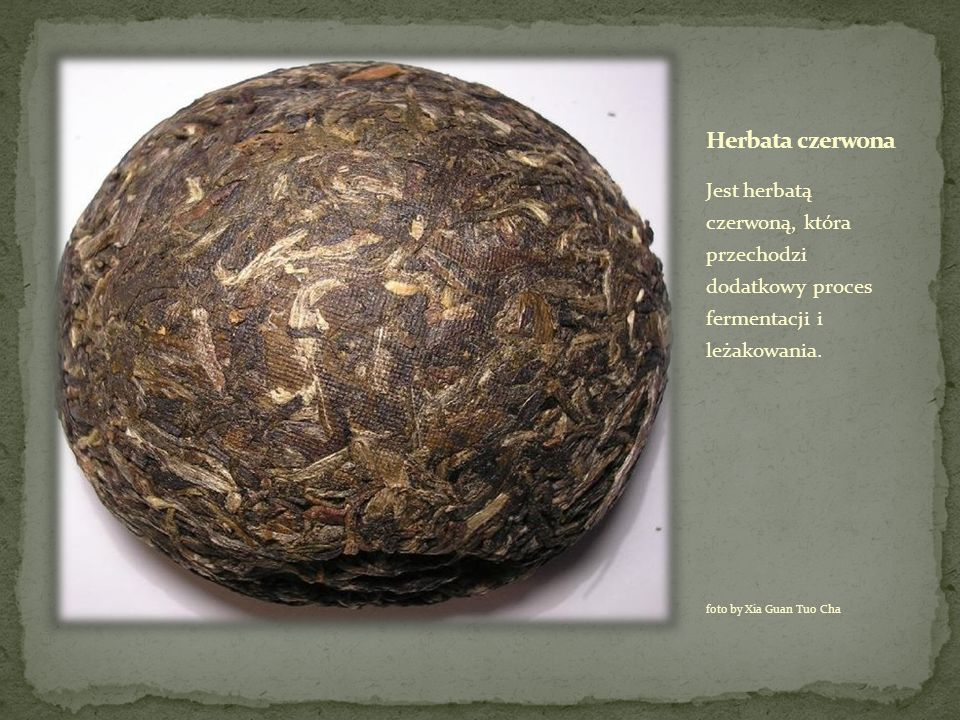 Jest herbatą czerwoną, która przechodzi dodatkowy proces fermentacji i leżakowania. foto by Xia Guan Tuo Cha