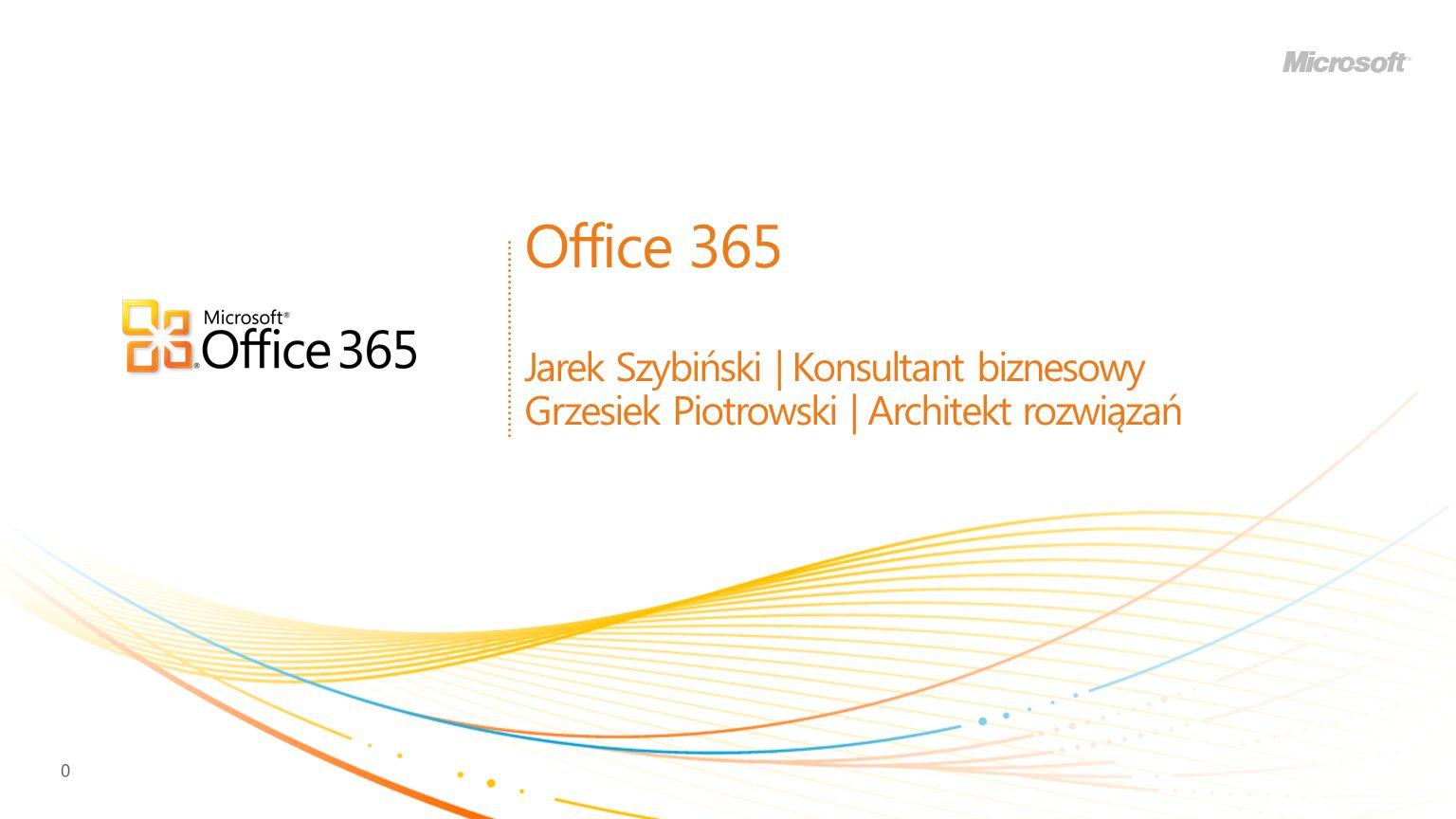 Office 365 Jarek Szybiński | Konsultant biznesowy Grzesiek Piotrowski | Architekt rozwiązań