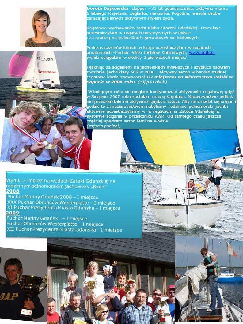 Wyniki 3 imprez na wodach Zatoki Gdańskiej na rodzinnym pełnomorskim jachcie s/y Rioja 2008 Puchar Mariny Gdańsk 2008 – I miejsce XXX Puchar Obrońców