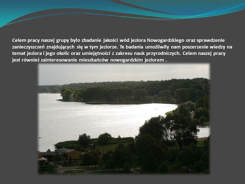 Celem pracy naszej grupy było zbadanie jakości wód jeziora Nowogardzkiego oraz sprawdzenie zanieczyszczeń znajdujących się w tym jeziorze. Te badania