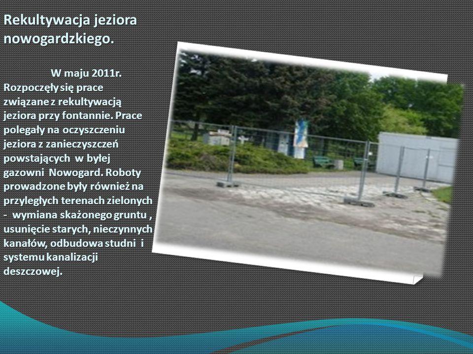 Rekultywacja jeziora nowogardzkiego. W maju 2011r. Rozpoczęły się prace związane z rekultywacją jeziora przy fontannie. Prace polegały na oczyszczeniu