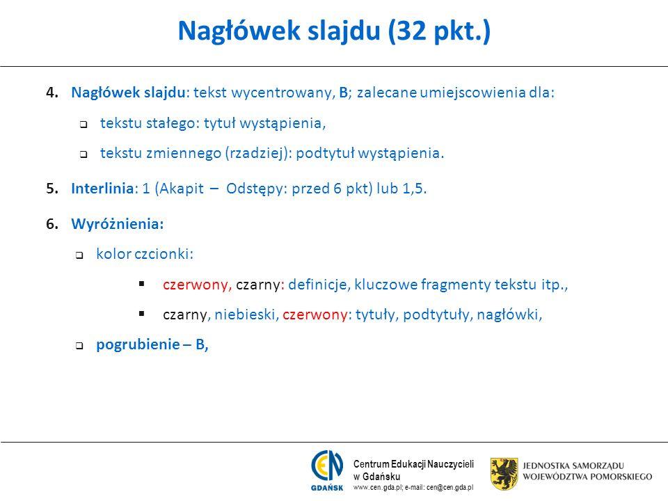 Centrum Edukacji Nauczycieli w Gdańsku www.cen.gda.pl; e-mail: cen@cen.gda.pl Nagłówek slajdu (32 pkt.) 4. 4.Nagłówek slajdu: tekst wycentrowany, B; z