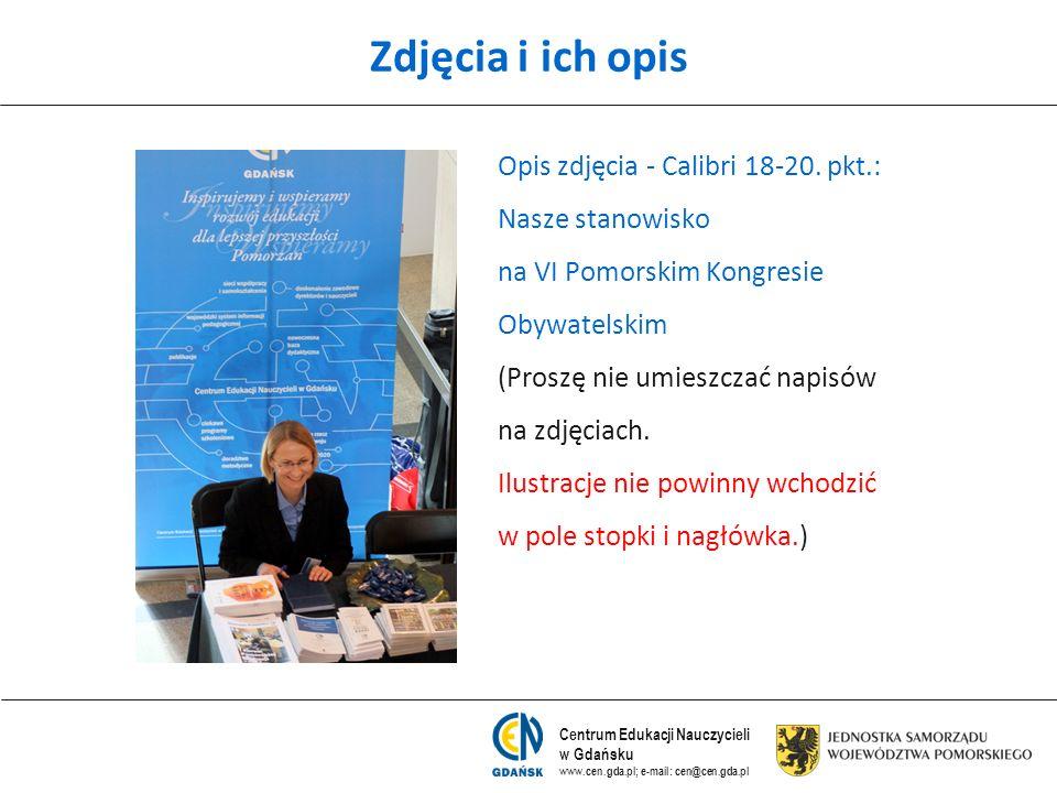Centrum Edukacji Nauczycieli w Gdańsku www.cen.gda.pl; e-mail: cen@cen.gda.pl Zdjęcia i ich opis Opis zdjęcia - Calibri 18-20. pkt.: Nasze stanowisko