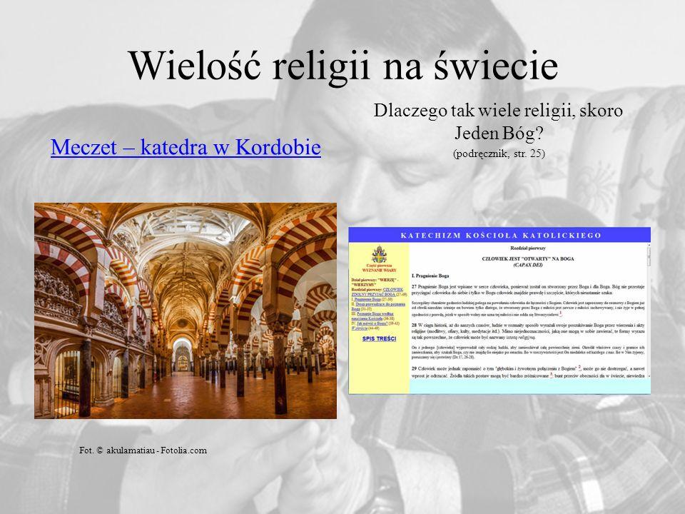 Wielość religii na świecie Meczet – katedra w Kordobie Dlaczego tak wiele religii, skoro Jeden Bóg.