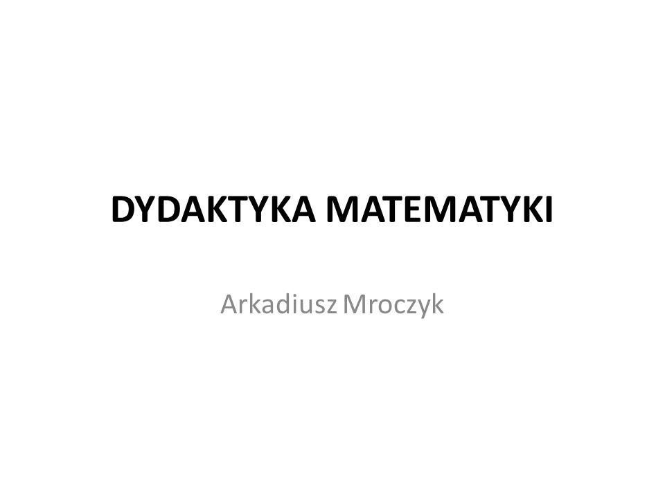 DYDAKTYKA MATEMATYKI Arkadiusz Mroczyk