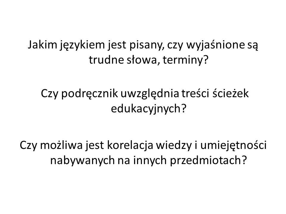 Jakim językiem jest pisany, czy wyjaśnione są trudne słowa, terminy? Czy podręcznik uwzględnia treści ścieżek edukacyjnych? Czy możliwa jest korelacja