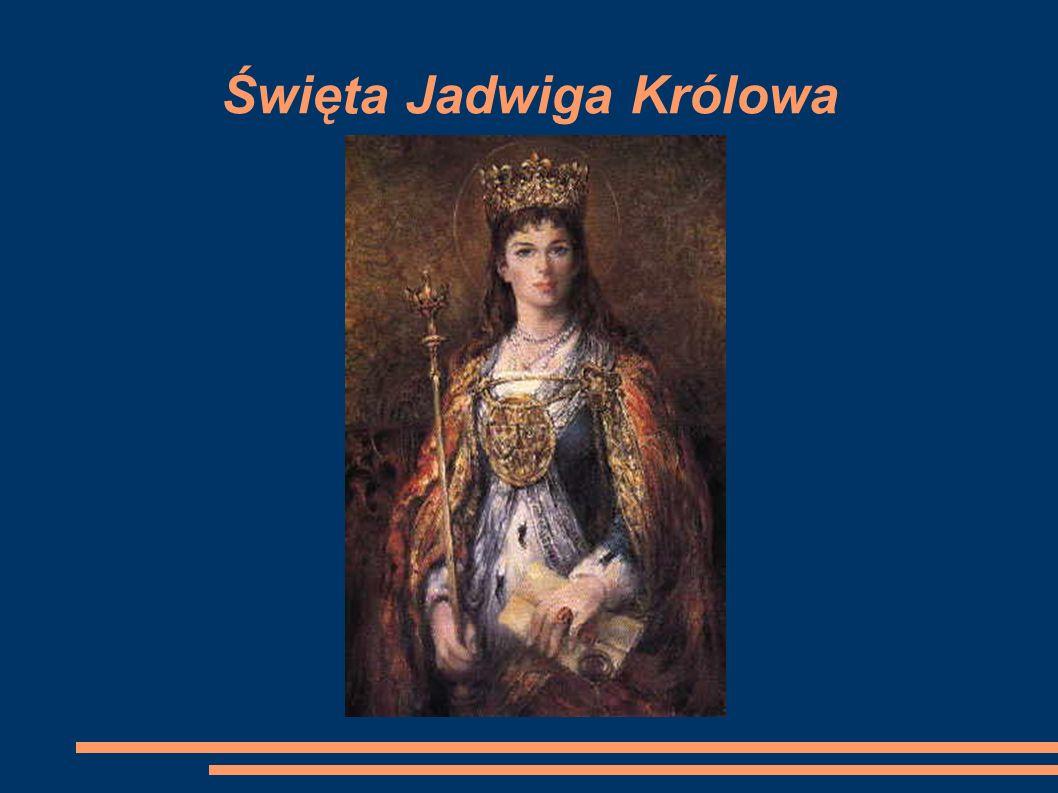 Urodzona 3 października 1373 roku Od 16 października 1384 roku – KRÓLOWA POLSKI, WIELKA KSIĘŻNA LITEWSKA Zmarła 17 lipca 1399 roku