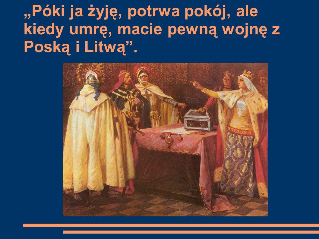 Póki ja żyję, potrwa pokój, ale kiedy umrę, macie pewną wojnę z Poską i Litwą.