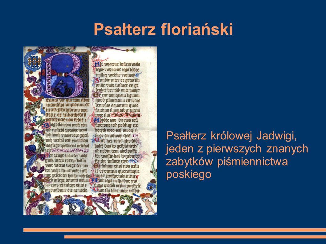 Psałterz floriański Psałterz królowej Jadwigi, jeden z pierwszych znanych zabytków piśmiennictwa poskiego