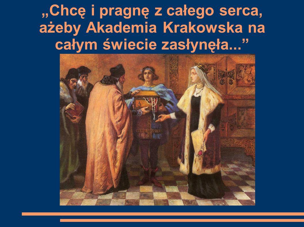Chcę i pragnę z całego serca, ażeby Akademia Krakowska na całym świecie zasłynęła...