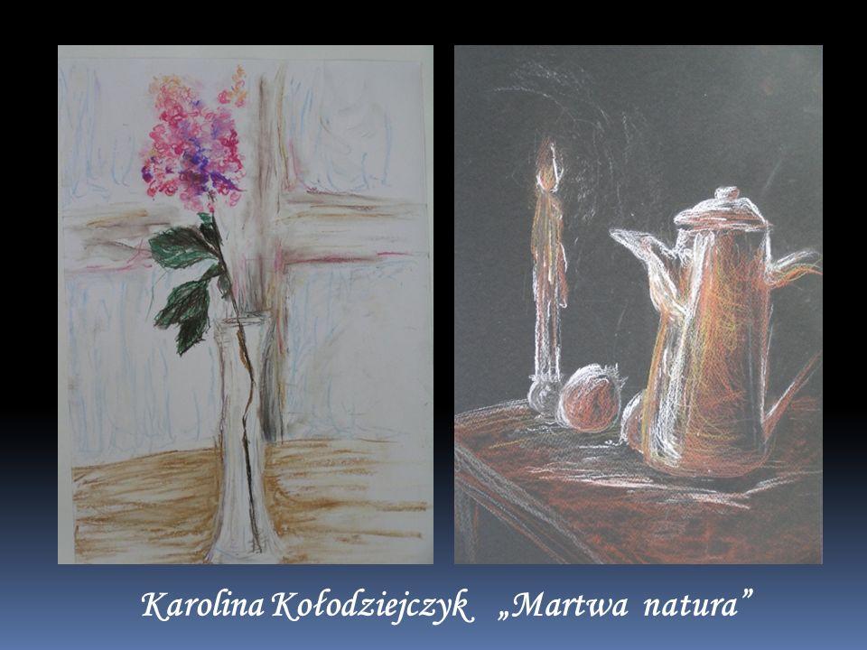 Karolina Kołodziejczyk Martwa natura