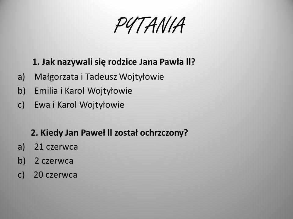 PYTANIA 1.Jak nazywali się rodzice Jana Pawła ll.