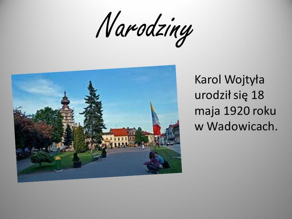 Narodziny Karol Wojtyła urodził się 18 maja 1920 roku w Wadowicach.