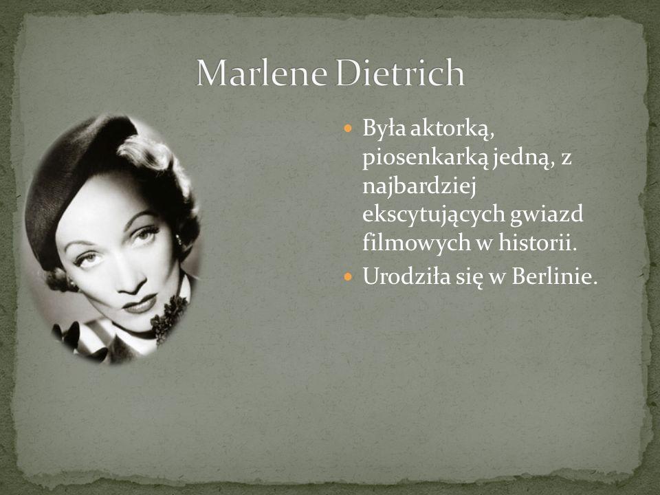 Była aktorką, piosenkarką jedną, z najbardziej ekscytujących gwiazd filmowych w historii. Urodziła się w Berlinie.