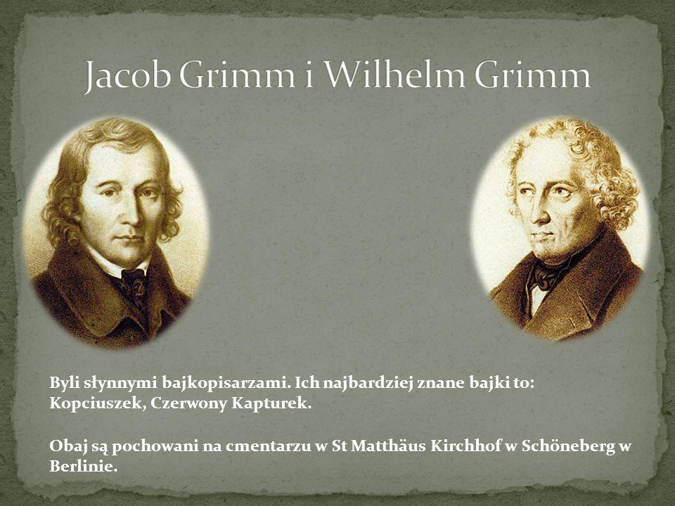 Obaj są pochowani na cmentarzu w St Matthäus Kirchhof w Schöneberg w Berlinie. Byli słynnymi bajkopisarzami. Ich najbardziej znane bajki to: Kopciusze