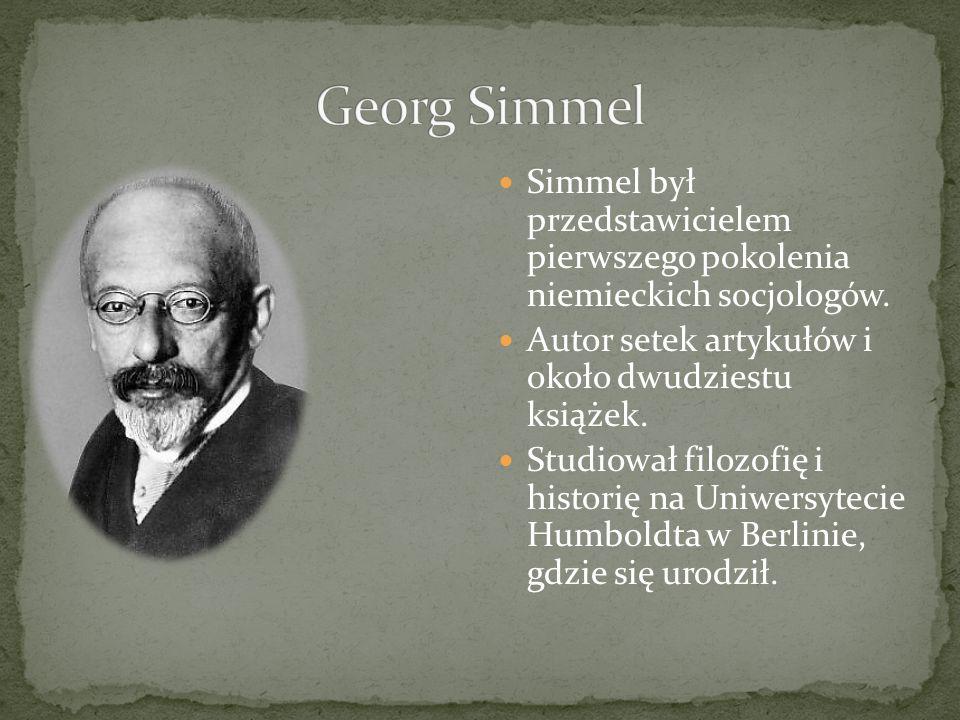 Simmel był przedstawicielem pierwszego pokolenia niemieckich socjologów. Autor setek artykułów i około dwudziestu książek. Studiował filozofię i histo