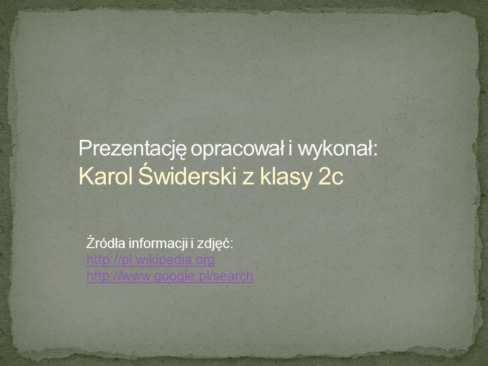 Źródła informacji i zdjęć: http://pl.wikipedia.org http://www.google.pl/search