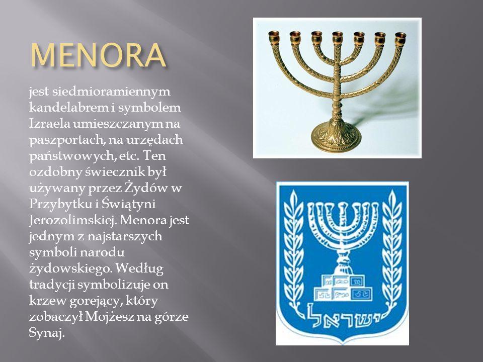 MENORA jest siedmioramiennym kandelabrem i symbolem Izraela umieszczanym na paszportach, na urzędach państwowych, etc.