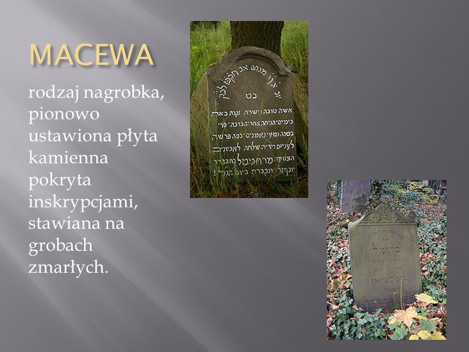 MACEWA rodzaj nagrobka, pionowo ustawiona płyta kamienna pokryta inskrypcjami, stawiana na grobach zmarłych.
