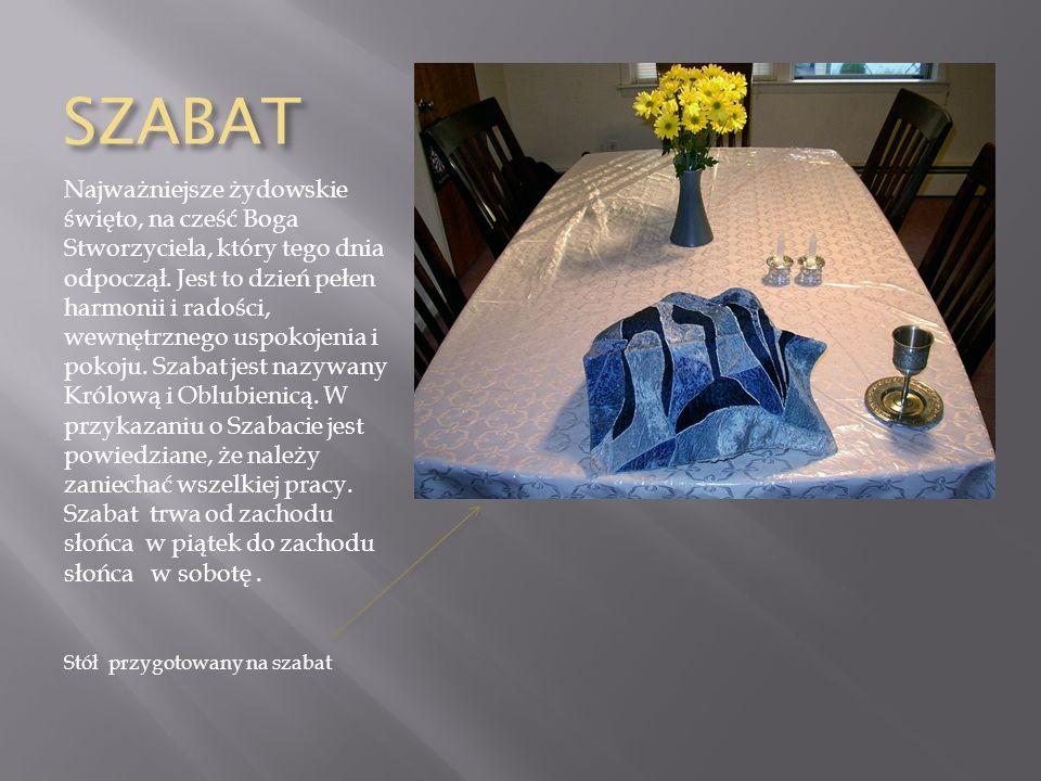 SZABAT Najważniejsze żydowskie święto, na cześć Boga Stworzyciela, który tego dnia odpoczął. Jest to dzień pełen harmonii i radości, wewnętrznego uspo